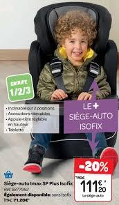 produit siege auto carrefour promotion siège auto imax sp plus isofix produit