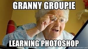 Granny Meme - granny groupie learning photoshop granny meme generator