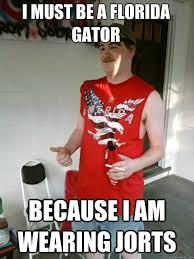 Florida Gator Memes - i must be a florida gator because i am wearing jorts redneck