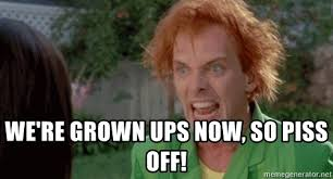 Drop Dead Fred Meme - we re grown ups now so piss off drop dead fred meme generator