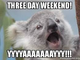 3 Day Weekend Meme - three day weekend yaaaaayyyyy pictures photos and images for