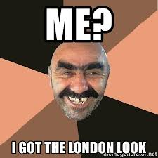 Get The London Look Meme - me i got the london look provincial man meme generator