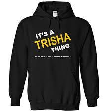 trisha t shirts sweatshirts hoodies meaning sweaters