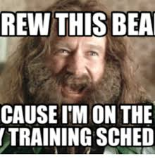 Training Meme - rew this beam cause im on the training sched ims meme on me me