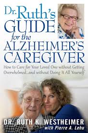 dr ruth u0027s guide for the alzheimer u0027s caregiver how to care for