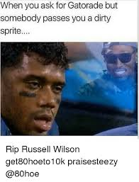 Russell Wilson Memes - when you ask for gatorade but somebody passes you a dirty sprite rip