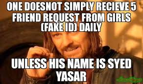 Friend Request Meme - one doesnot simply recieve 5 friend request from girls fake id
