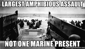 D Day Meme - largest hibious assault not one marine present d day meme