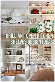 open kitchen cabinet design ideas 35 brilliant open kitchen shelves design ideas for stunning