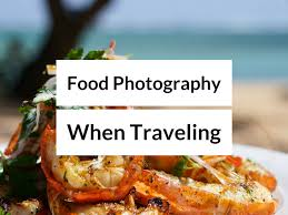 Food photography tips when traveling take better food travel photos