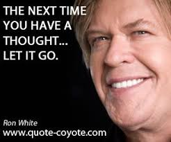 Ron White Memes - ron white the next time you have a thought let it go an