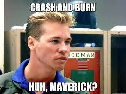 Val Kilmer Batman Meme - crash and burn huh maverick val kilmer on tom cruises love