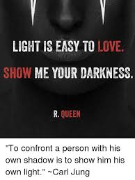 Light Show Meme - light is easy to love show me your darkness r queen to confront a