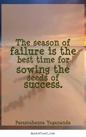 success quotes the season of failure is the best time for sowing