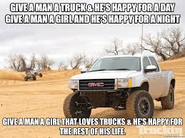 Diesel Truck Memes - a man a truck he s happy for a day give a man a girl and