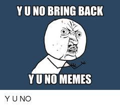 Yu No Meme Creator - yuno bring back yuno memes y u no meme on sizzle