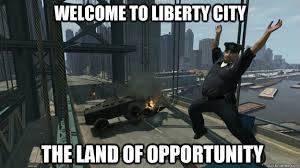 Gta 4 Memes - welcome to liberty city the land of opportunity weird gta iv