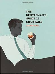 gentleman s the gentleman s guide to cocktails alfred tong jack hughes