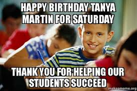 Tanya Meme - happy birthday tanya martin for saturday thank you for helping our
