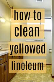 how to clean yellowed white kitchen cabinets cleaning yellowed linoleum creative homemaking