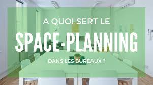 bureau architecte qu ec qu est ce que le space planning pour les bureaux
