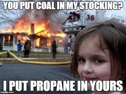 Propane Meme - coal versus propane for christmas imgflip