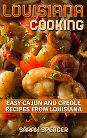 louisiana cuisine history louisiana cooking easy cajun and creole recipes from louisiana