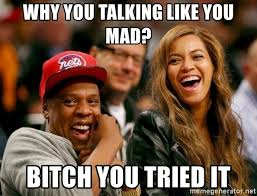 U Mad Or Nah Meme - why you talking like you mad bitch you tried it are you mad or