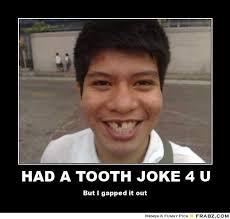 Missing Teeth Meme - had a tooth joke 4 u missing tooth meme generator posterizer