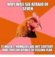 Fear Meme - why was six afraid of seven twasntnumbersarenotsentient