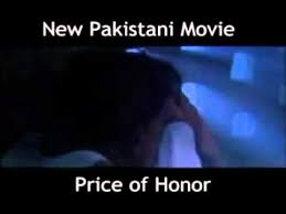 price of honor pakistani new film great pakistan geo pakistan