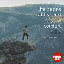 Leaving Your Comfort Zone Life Begins At The End Of Your Comfort Zone U201d U2014neale Donald Walsch