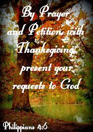 by prayer and petition with thanksgiving present your requests to god