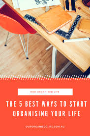 organising your life the 5 best ways to do it our organised life