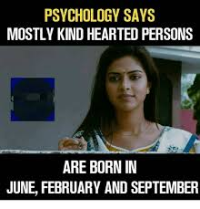 Meme Psychology - psychology says mostly kind hearted persons 0 are born in june