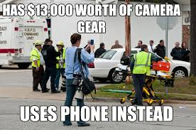 Camera Meme - sign of the times or has 13 000 worth of camera gear uses phone
