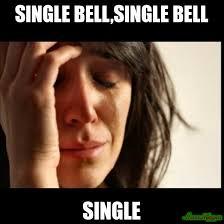 Single Meme - single bell single bell single meme first world problems ii