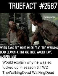 Walking Dead Season 3 Memes - truefact 2587 wir twdtruefacts arrtho when fans see morgan on fear