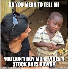 trading meme you mean to tell me you don t buy more when a stock