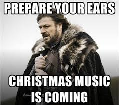 Christmas Is Coming Meme - prepare your ears because christmas is coming