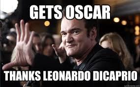 Leonardo Dicaprio No Oscar Meme - gets oscar thanks leonardo dicaprio good guy tarantino quickmeme