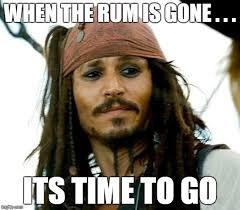 Rum Meme - when the rum is gone imgflip