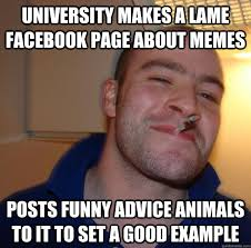 Funny Advice Memes - university makes a lame facebook page about memes posts funny