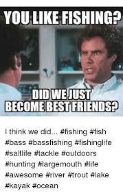 Did We Just Become Best Friends Meme - you like fishing did we just become best friends i think we did