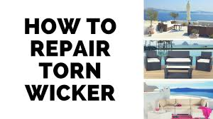 how to repair torn wicker youtube