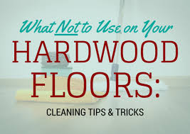 what not to use on your hardwood floor cleaning tips