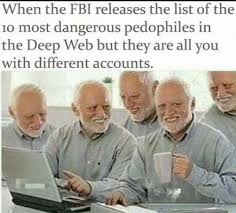 Deep Meme - when the fbi releases the list of the 10 most dangerous pedophiles