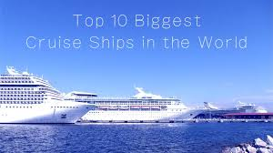 Largest Cruise Ship Top 10 Biggest Cruise Ships In The World Youtube