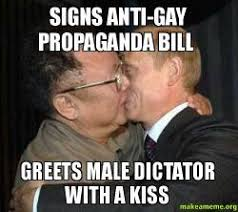 Anti Gay Meme - signs anti gay propaganda bill greets male dictator with a kiss