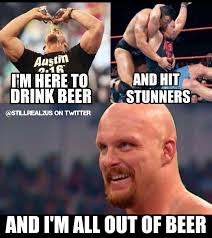 Austin Meme - there s only one thing left for stone cold steve austin to do now